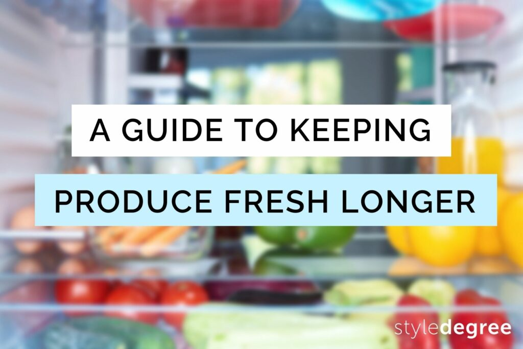 A Guide To Storing Producer Longer For Better Tasting Food and Longer Lasting Groceries, Style Degree, StyleMag, SG